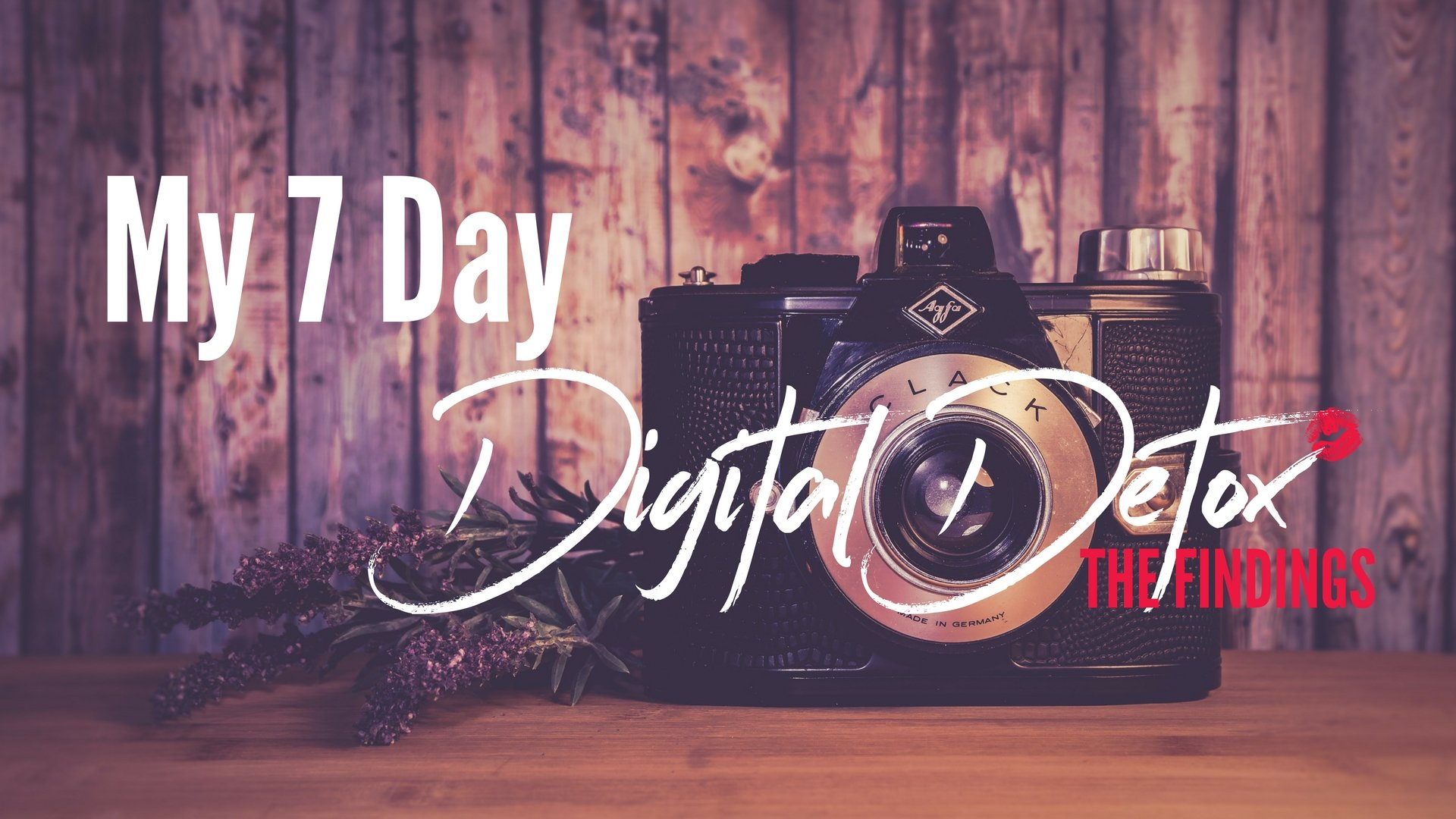 REsults and Findings of my 7 Day Digital Detox - By Laura Pearman